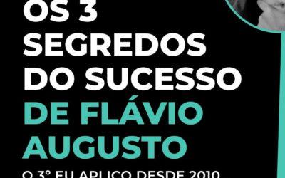 Os 3 Segredos do Sucesso de Flávio Augusto